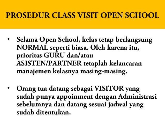 PROSEDUR CLASS VISIT OPEN SCHOOL • Selama Open School, kelas tetap berlangsung NORMAL seperti biasa. Oleh karena itu, prio...