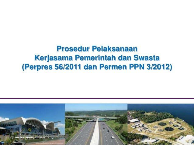 Prosedur Pelaksanaan Kerjasama Pemerintah dan Swasta (Perpres 56/2011 dan Permen PPN 3/2012)