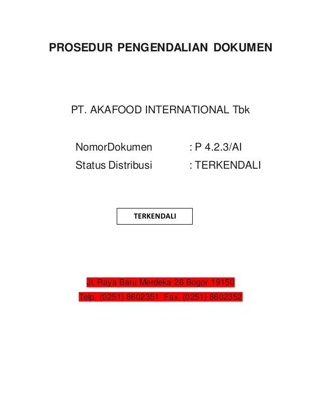 PROSEDUR PENGENDALIAN DOKUMEN  PT. AKAFOOD INTERNATIONAL Tbk  NomorDokumen : P 4.2.3/AI  Status Distribusi : TERKENDALI  T...