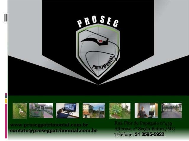 www.prosegpatrimonial.com.br contato@prosegpatrimonial.com.br Rua Flor de Papagaio n°439 Alterosa 2° Seção Betim /MG Telef...