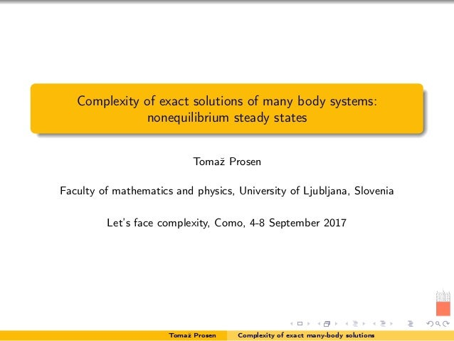 Complexity of exact solutions of many body systems: nonequilibrium steady states Tomaž Prosen Faculty of mathematics and p...
