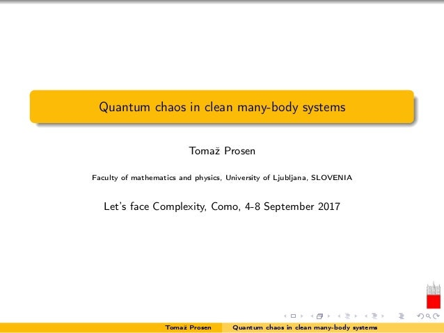 Quantum chaos in clean many-body systems Tomaž Prosen Faculty of mathematics and physics, University of Ljubljana, SLOVENI...