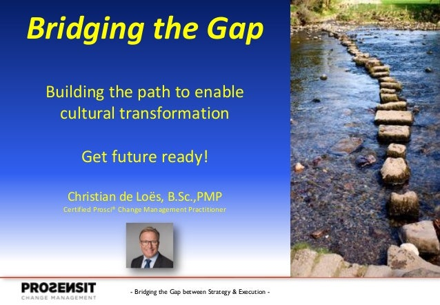 - Bridging the Gap between Strategy & Execution - Bridging the Gap Building the path to enable cultural transformation Get...
