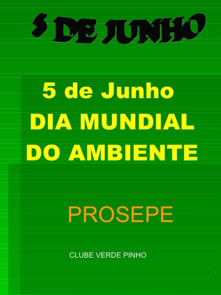 5 DE JUNHO 5 de Junho  DIA MUNDIAL DO AMBIENTE PROSEPE CLUBE VERDE PINHO