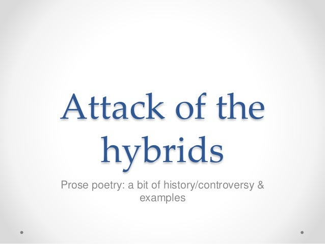 Attack of the hybrids Prose poetry: a bit of history/controversy & examples
