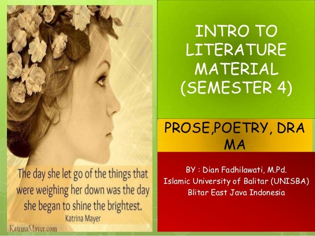 PROSE,POETRY, DRA MA BY : Dian Fadhilawati, M.Pd. Islamic University of Balitar (UNISBA) Blitar East Java Indonesia INTRO ...