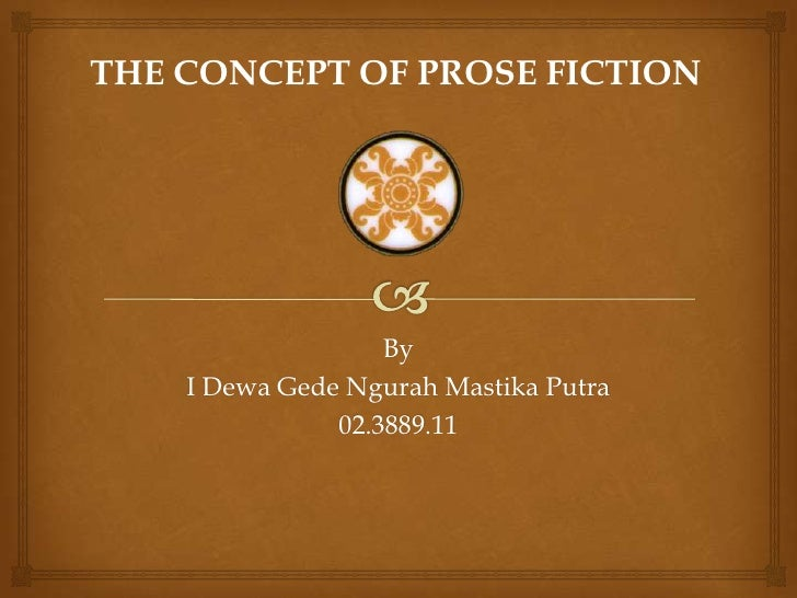 THE CONCEPT OF PROSE FICTION                   By    I Dewa Gede Ngurah Mastika Putra               02.3889.11