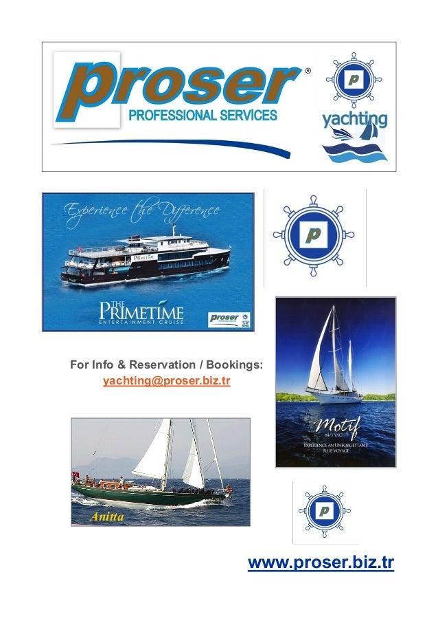For Info & Reservation / Bookings: yachting@proser.biz.tr  Anitta  www.proser.biz.tr
