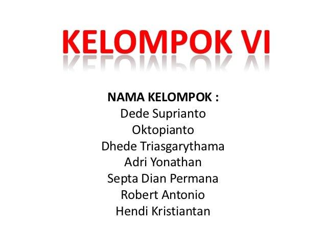 KELOMPOK VI   NAMA KELOMPOK :     Dede Suprianto       Oktopianto  Dhede Triasgarythama      Adri Yonathan   Septa Dian Pe...