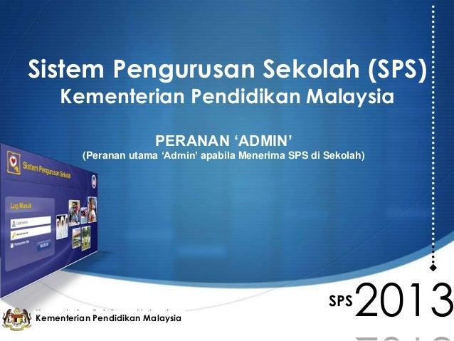 Sistem Pengurusan Sekolah (SPS) Kementerian Pendidikan Malaysia PERANAN 'ADMIN' (Peranan utama 'Admin' apabila Menerima SP...