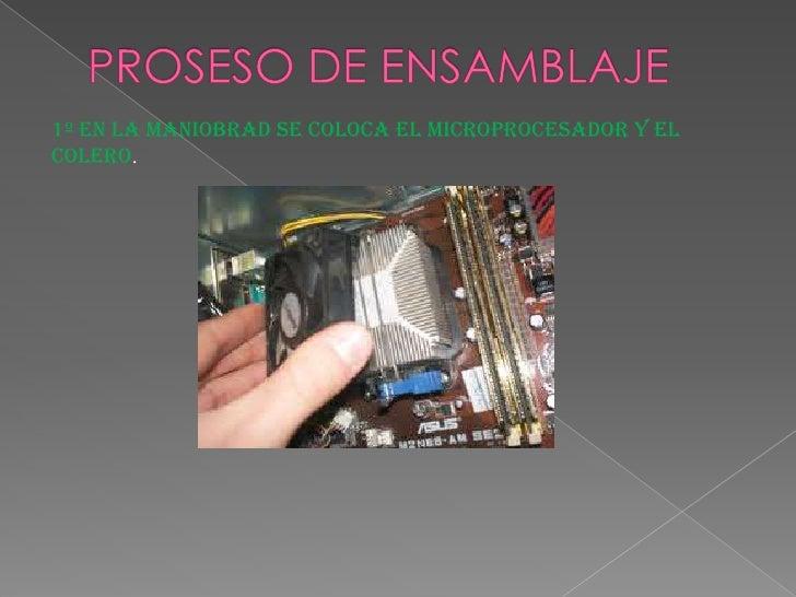 1º En la maniobrad se coloca el microprocesador y elcolero.