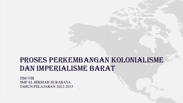 PROSES PERKEMBANGAN KOLONIALISMEDAN IMPERIALISME BARATTIM VIIISMP AL HIKMAH SURABAYATAHUN PELAJARAN 2012-2013
