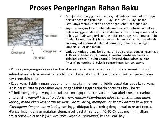 Proses Pengeringan Bahan Baku • Ditinjau dari penggunaannya ; kayu dibedakan menjadi : 1. kayu pertukangan dan kerajinan; ...