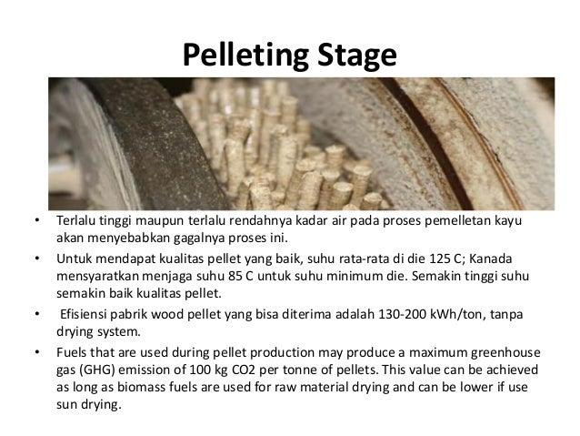 Pelleting Stage • Terlalu tinggi maupun terlalu rendahnya kadar air pada proses pemelletan kayu• Terlalu tinggi maupun ter...