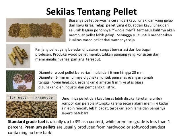 Sekilas Tentang Pellet Biasanya pellet berwarna cerah dari kayu lunak, dan yang gelap dari kayu keras. Tetapi pellet yang ...
