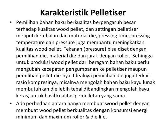 Karakteristik Pelletiser • Pemilihan bahan baku berkualitas berpengaruh besar terhadap kualitas wood pellet, dan settingan...