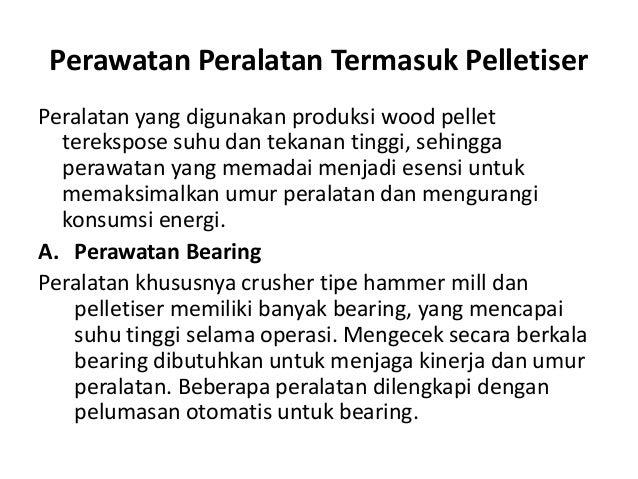 Perawatan Peralatan Termasuk Pelletiser Peralatan yang digunakan produksi wood pellet terekspose suhu dan tekanan tinggi, ...