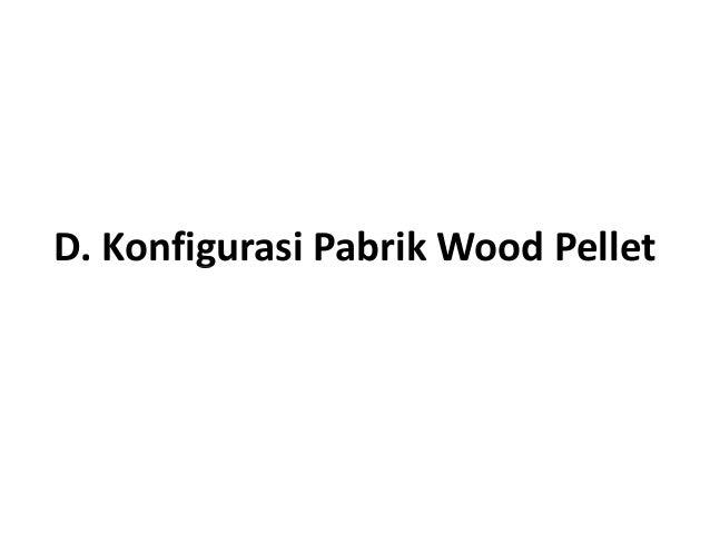 D. Konfigurasi Pabrik Wood PelletD. Konfigurasi Pabrik Wood Pellet