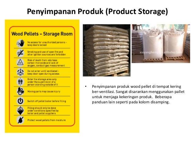 Penyimpanan Produk (Product Storage) • Penyimpanan produk wood pellet di tempat kering ber-ventilasi. Sangat disarankan me...