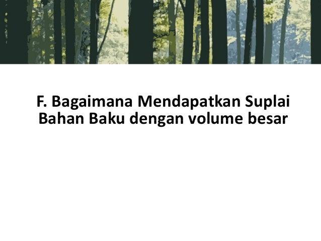F. Bagaimana Mendapatkan Suplai Bahan Baku dengan volume besarBahan Baku dengan volume besar