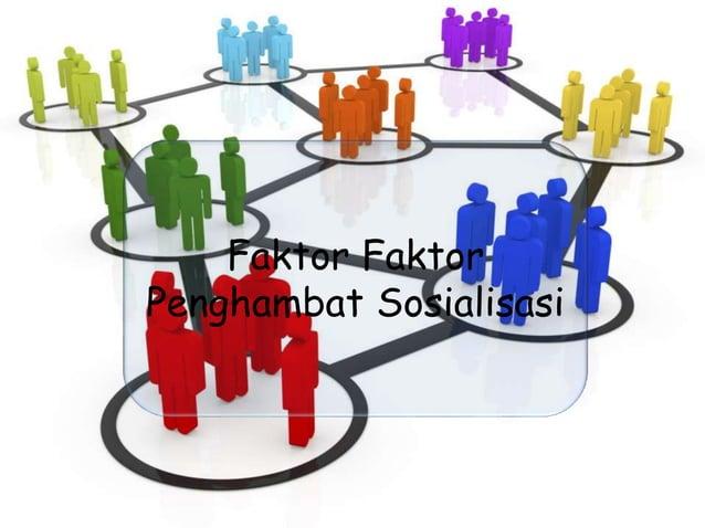 Faktor Faktor Penghambat Sosialisasi
