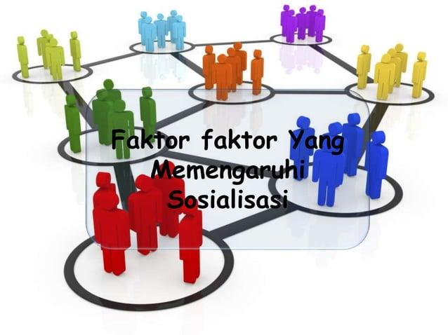 Faktor faktor Yang Memengaruhi Sosialisasi