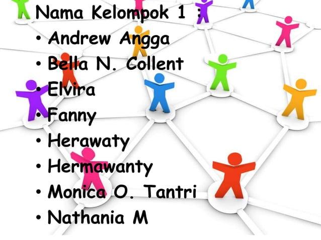 Nama Kelompok 1 : • Andrew Angga • Bella N. Collent • Elvira • Fanny • Herawaty • Hermawanty • Monica O. Tantri • Nathania...