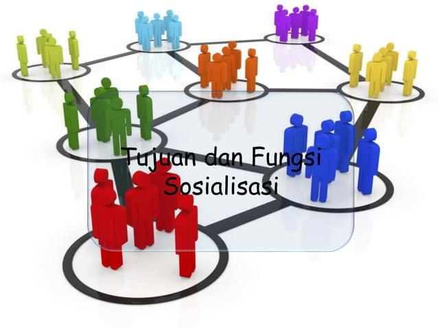 Tujuan dan Fungsi Sosialisasi