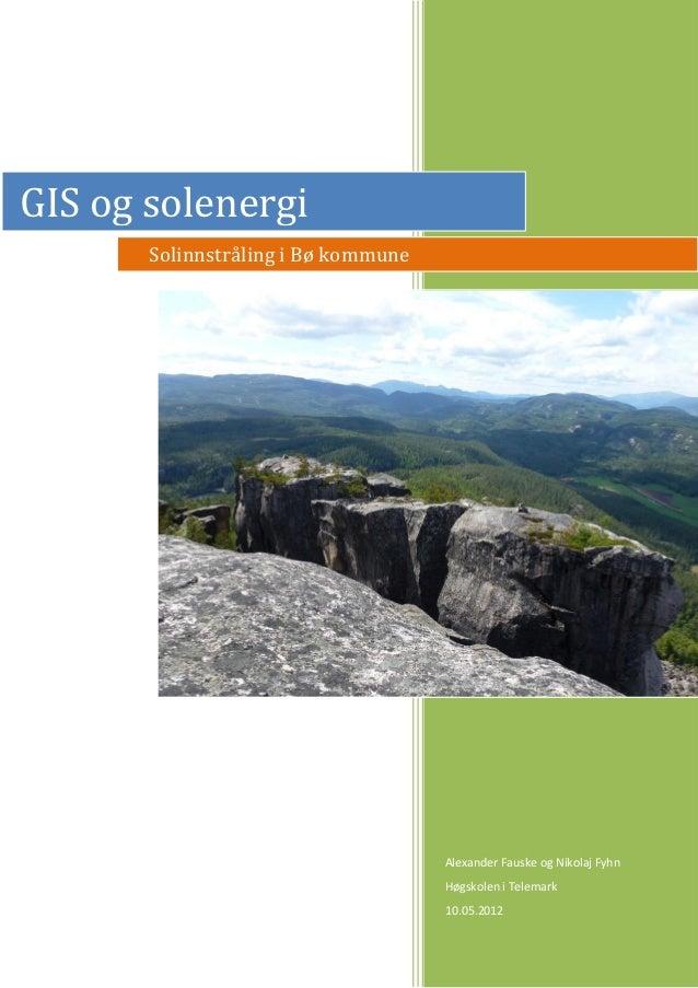 GIS og solenergi       Solinnstråling i Bø kommune                                     Alexander Fauske og Nikolaj Fyhn   ...