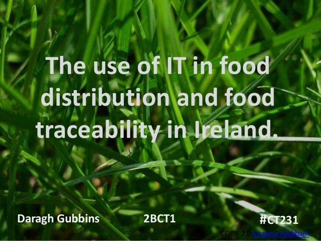 The use of IT in food    distribution and food   traceability in Ireland.               .Daragh Gubbins   2BCT1           ...