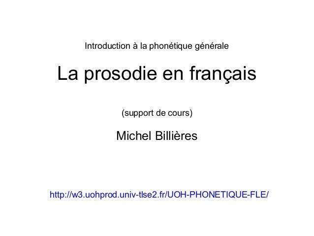 Introduction à la phonétique générale  La prosodie en français (support de cours)  Michel Billières  http://w3.uohprod.uni...