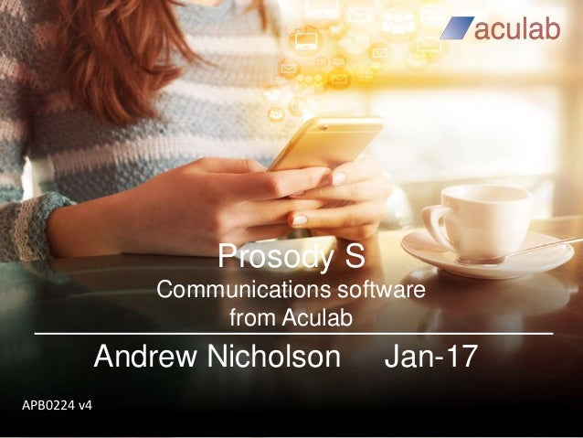 Prosody S Communications software from Aculab Andrew Nicholson Jan-17 APB0224 v4