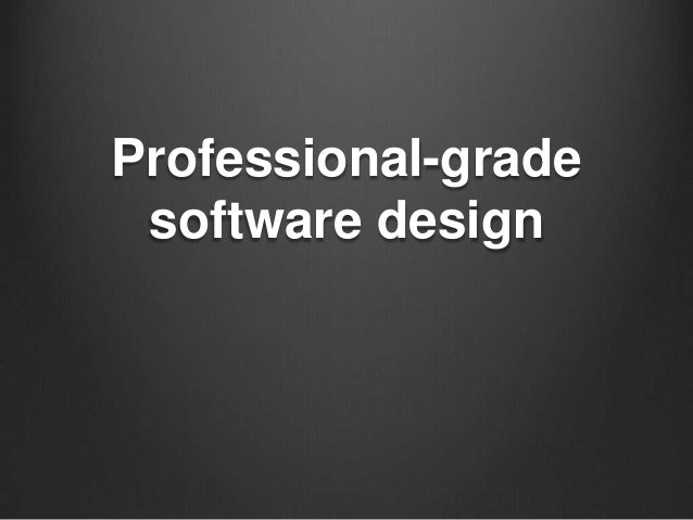 Professional-grade software design