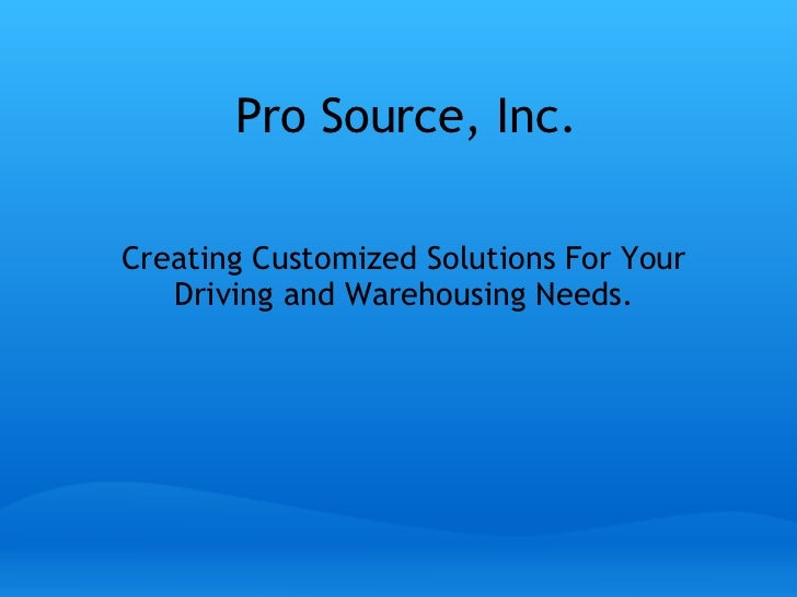 Pro Source, Inc. Creating Customized Solutions For Your Driving and Warehousing Needs.