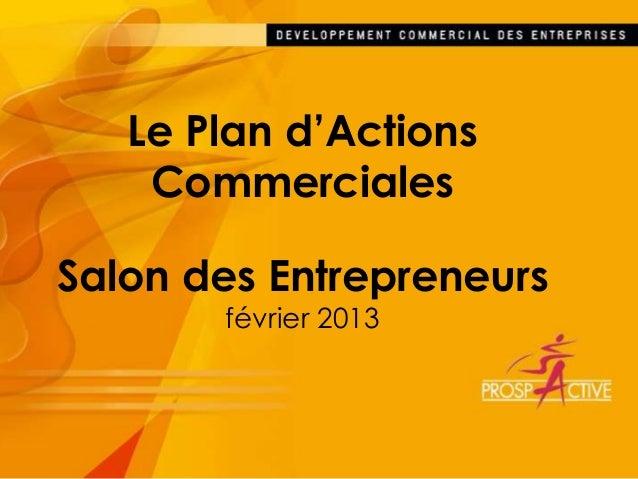 Le Plan d'Actions    CommercialesSalon des Entrepreneurs       février 2013