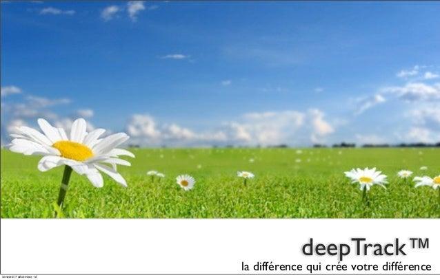 deepTrack™                         la différence qui crée votre différencevendredi 7 décembre 12