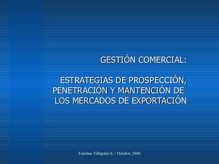GESTIÓN COMERCIAL: ESTRATEGIAS DE PROSPECCIÓN, PENETRACIÓN Y MANTENCIÓN DE  LOS MERCADOS DE EXPORTACIÓN