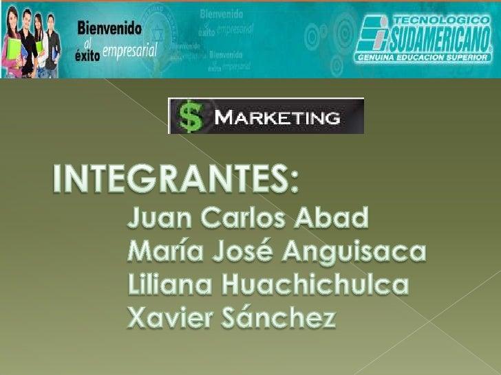 INTEGRANTES:<br />Juan Carlos Abad<br />María José Anguisaca<br />Liliana Huachichulca<br />Xavier Sánchez<br />