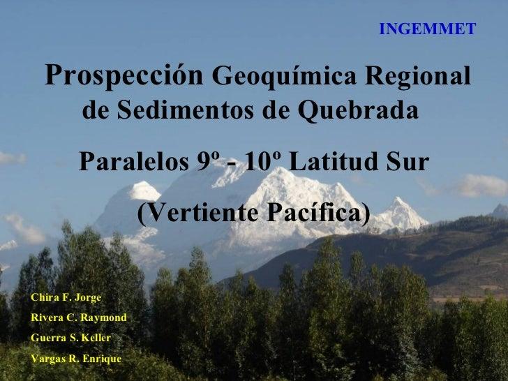 INGEMMET  Prospección Geoquímica Regional          de Sedimentos de Quebrada         Paralelos 9º - 10º Latitud Sur       ...