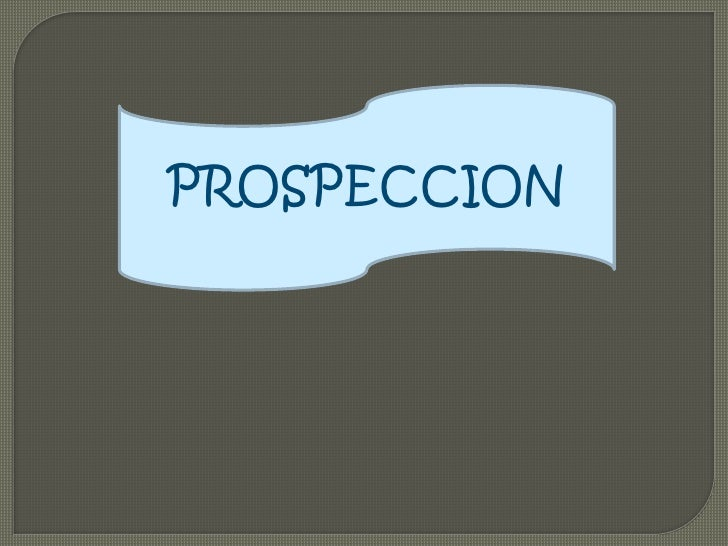 PROSPECCION<br />