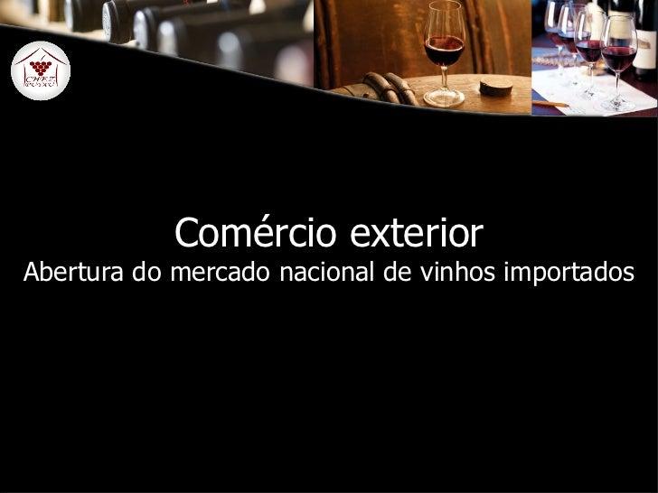 Comércio exterior Abertura do mercado nacional de vinhos importados