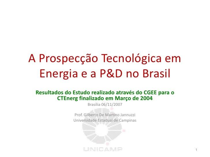 A Prospecção Tecnológica em   Energia e a P no Brasil  Resultados do Estudo realizado através do CGEE para o          CTEn...