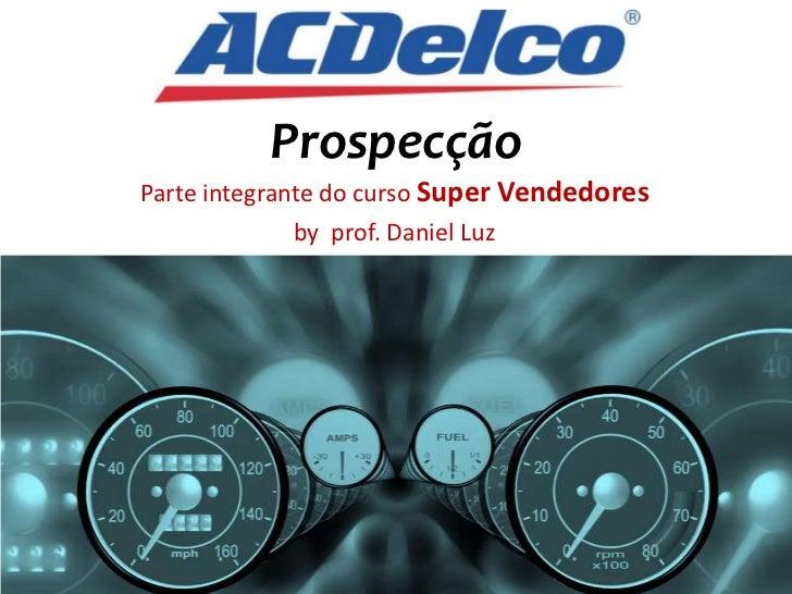 Prospecção    Parte integrante do curso Super Vendedores                  by prof. Daniel Luz1
