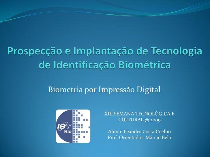 Biometria por Impressão Digital                 XIII SEMANA TECNOLÓGICA E                       CULTURAL @ 2009           ...