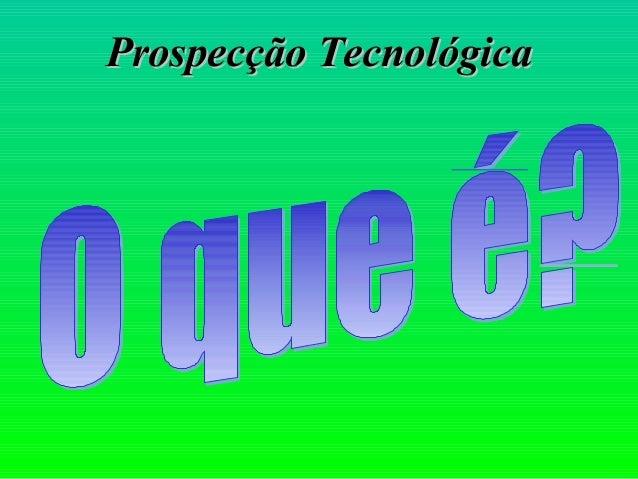 Prospecção TecnológicaProspecção Tecnológica