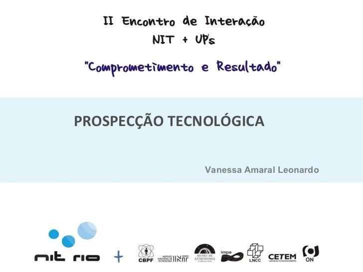 PROSPECÇÃO TECNOLÓGICA Vanessa Amaral Leonardo