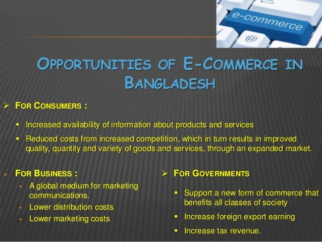 e commerce in bangladesh E-commerce in bangladesh is looking up international players coming in to compete with local incumbents might spice things up a bit.