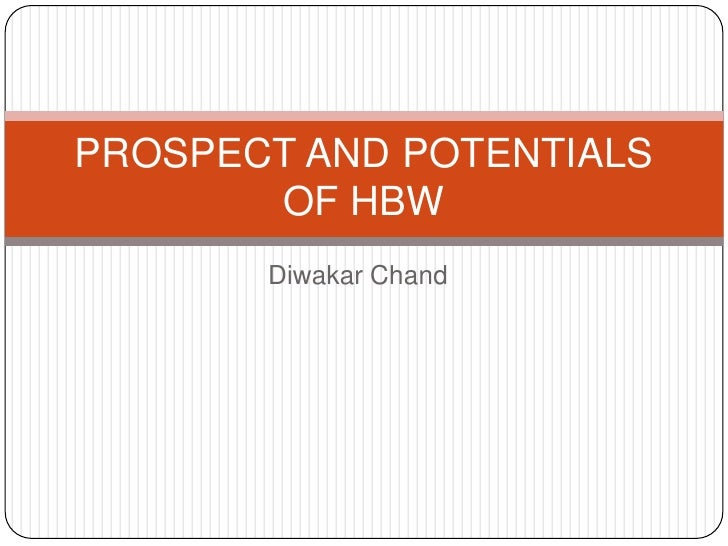 PROSPECT AND POTENTIALS OF HBW<br />DiwakarChand<br />