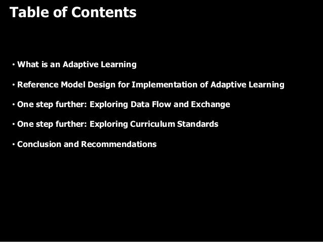 Table of Contents • What is an Adaptive Learning • Reference Model Design for Implementation of Adaptive Learning • One st...