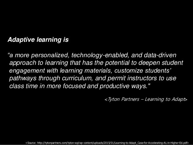 """Adaptive learning is """"a more personalized, technology-enabled, and data-driven approach to learning that has the potential..."""